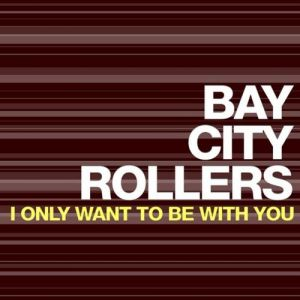 Bay City Rollers I Only Want to Be with You, 1963