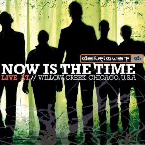 Delirious? Now Is the Time - Live at Willow Creek, 2006