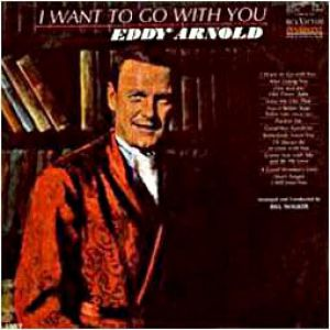 Eddy Arnold I Want to Go with You, 1966