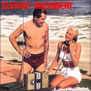 Elegant Machinery Yesterday Man, 1996
