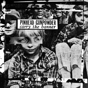 Pinhead Gunpowder Carry the Banner, 1994