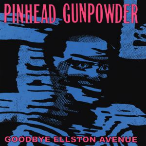 Pinhead Gunpowder Goodbye Ellston Avenue, 1997