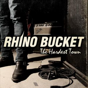 Rhino Bucket The Hardest Town, 2009