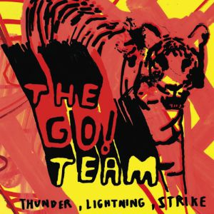 The Go! Team Thunder, Lightning, Strike, 2004