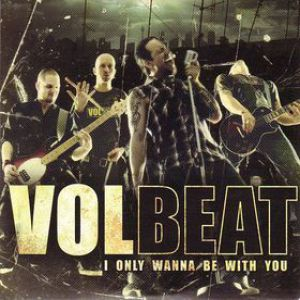 Volbeat Only Wanna Be With You