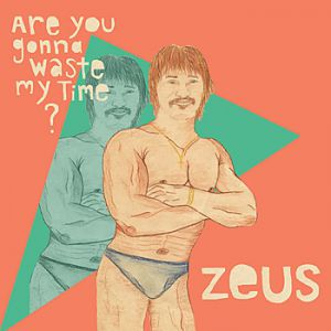 Zeus Are You Gonna' Waste My Time?, 2012