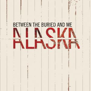 Between the Buried and Me Alaska, 2005