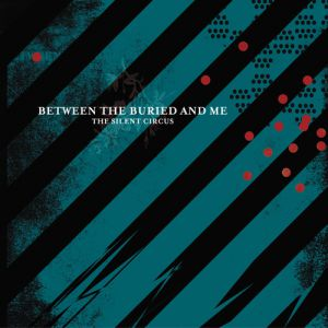 Between the Buried and Me The Silent Circus, 2003