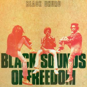 Black Uhuru Black Sounds Of Freedom, 1981