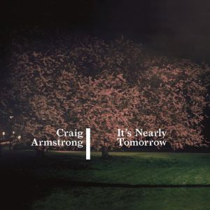 Craig Armstrong It's Nearly Tomorrow, 2014