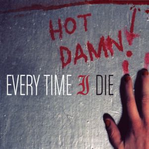 Every Time I Die Hot Damn!, 2003