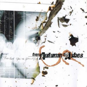 From Autumn To Ashes Too Bad You're Beautiful, 2001