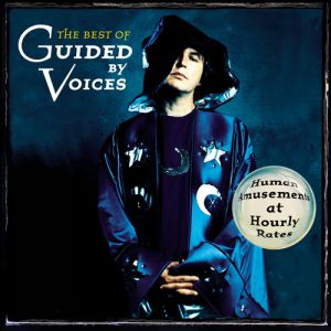 The Best of Guided by Voices: Human Amusements at Hourly Rates Album