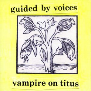 Guided by Voices Vampire on Titus, 1993