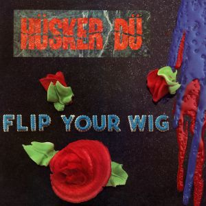 Hüsker Dü Flip Your Wig, 1985