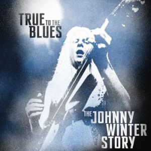 True to the Blues: The Johnny Winter Story Album