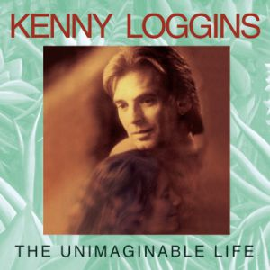 Kenny Loggins The Unimaginable Life, 1997