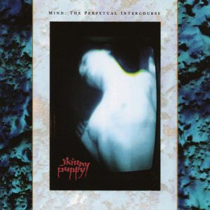 Skinny Puppy Mind: The Perpetual Intercourse, 1986