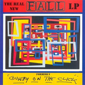 The Real New Fall LP (Formerly Country on the Click) - album