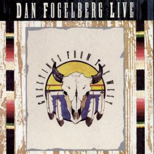 Dan Fogelberg Live: Greetings from the West Album