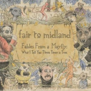 Fair to Midland Fables from a Mayfly: What I Tell You Three Times Is True, 2007