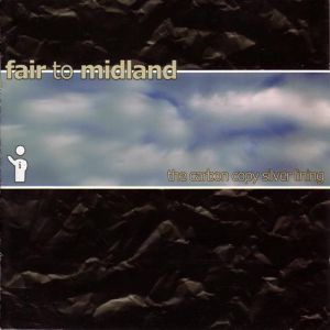 Fair to Midland The Carbon Copy Silver Lining, 2002
