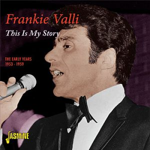 Frankie Valli This Is My Story - The Early Years 1953 - 1959, 2010