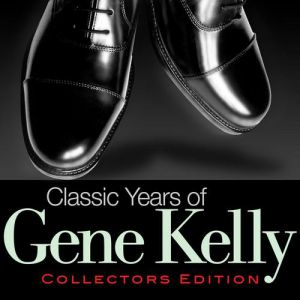 Gene Kelly Classic Years of Gene Kelly, 2005