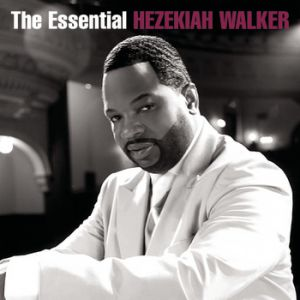 The Essential Hezekiah Walker Album