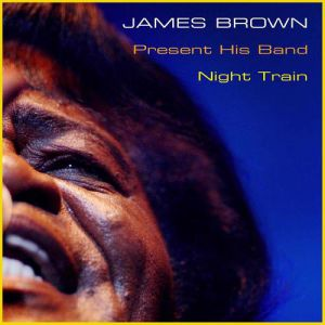 James Brown Presents His Band/Night Train - album