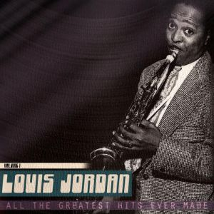 Louis Jordan All the Greatest Hits Ever Made, Vol. 1, 2014