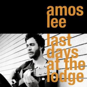 Amos Lee Last Days at the Lodge, 2008