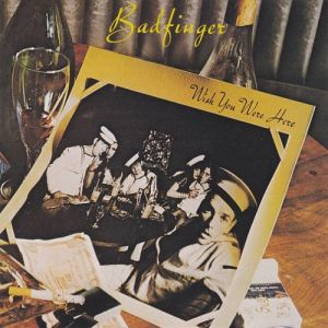 Badfinger Wish You Were Here, 1974