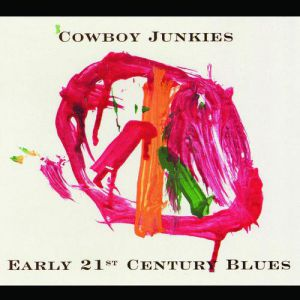 Cowboy Junkies Early 21st Century Blues, 2005