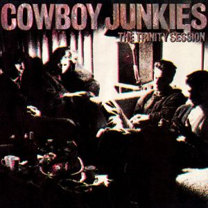 Cowboy Junkies The Trinity Session, 1988