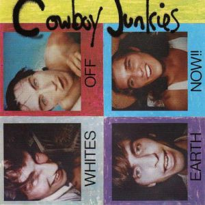 Cowboy Junkies Whites Off Earth Now!!, 1986