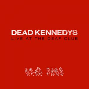 Dead Kennedys Live at the Deaf Club, 2004