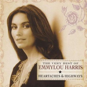The Very Best of Emmylou Harris:Heartaches & Highways Album
