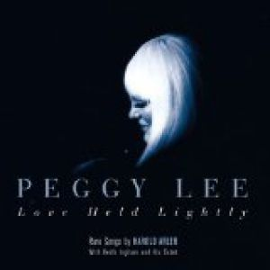 Peggy Lee Love Held Lightly: Rare Songs by Harold Arlen, 1993