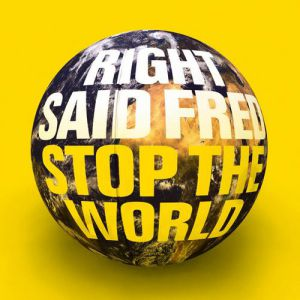 Right Said Fred Stop the World, 2011