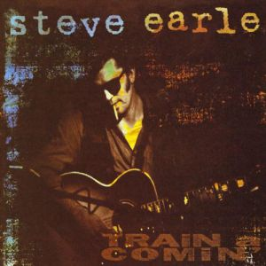 Steve Earle Train a Comin', 1995