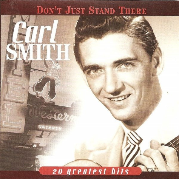 Carl Smith Don't Just Stand There: 20 Greatest Hits, 2005