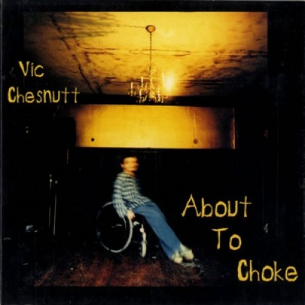 Vic Chesnutt About to Choke, 1996