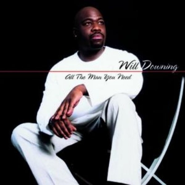 Will Downing All the Man You Need, 2000