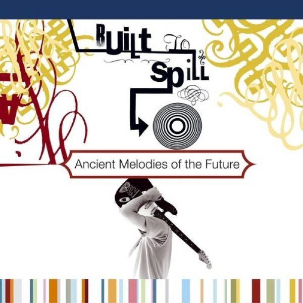 Built to Spill Ancient Melodies of the Future, 2001