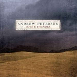 Andrew Peterson Love and Thunder, 2003