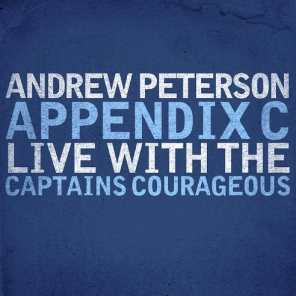 Andrew Peterson Appendix C: Live With The Captains Courageous, 2009