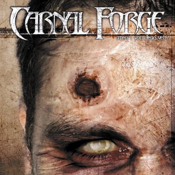 Carnal Forge Aren't You Dead Yet?, 2004