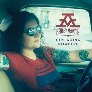 Ashley McBryde Girl Going Nowhere, 2018