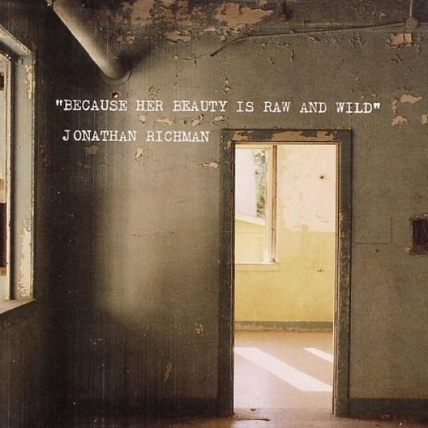 Jonathan Richman Because Her Beauty Is Raw and Wild, 2008
